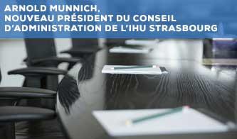 Arnold Munnich, nouveau Président du Conseil d'administration de l'IHU Strasbourg